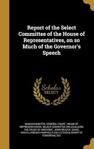 Bog, hardback Report of the Select Committee of the House of Representatives, on So Much of the Governor's Speech af John Brazer Davis