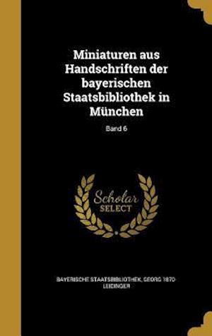 Bog, hardback Miniaturen Aus Handschriften Der Bayerischen Staatsbibliothek in Munchen; Band 6 af Georg 1870- Leidinger