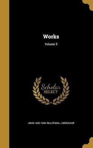 Bog, hardback Works; Volume 5 af J. Sergeant, John 1630-1694 Tillotson