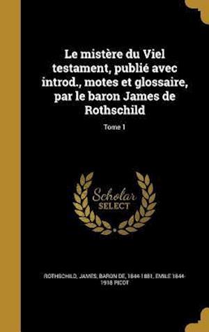 Bog, hardback Le Mistere Du Viel Testament, Publie Avec Introd., Motes Et Glossaire, Par Le Baron James de Rothschild; Tome 1 af Emile 1844-1918 Picot