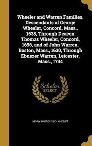 Bog, hardback Wheeler and Warren Families. Descendants of George Wheeler, Concord, Mass., 1638, Through Deacon Thomas Wheeler, Concord, 1696, and of John Warren, Bo af Henry Warren 1840- Wheeler
