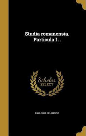 Bog, hardback Studia Romanensia. Particula I .. af Paul 1830-1914 Heyse
