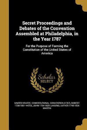 Bog, paperback Secret Proceedings and Debates of the Convention Assembled at Philadelphia, in the Year 1787 af Robert 1738-1801 Yates, John 1754-1829 Lansing