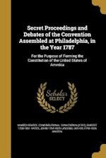 Secret Proceedings and Debates of the Convention Assembled at Philadelphia, in the Year 1787 af Robert 1738-1801 Yates, John 1754-1829 Lansing