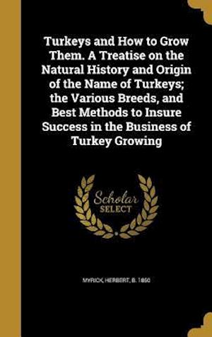 Bog, hardback Turkeys and How to Grow Them. a Treatise on the Natural History and Origin of the Name of Turkeys; The Various Breeds, and Best Methods to Insure Succ