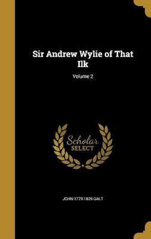 Bog, hardback Sir Andrew Wylie of That Ilk; Volume 2 af John 1779-1839 Galt