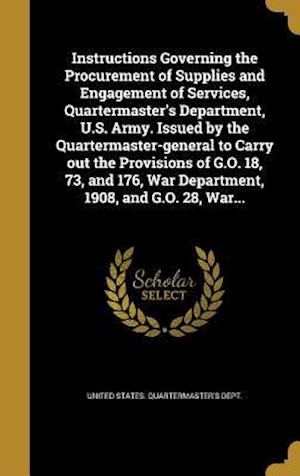 Bog, hardback Instructions Governing the Procurement of Supplies and Engagement of Services, Quartermaster's Department, U.S. Army. Issued by the Quartermaster-Gene