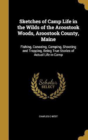 Bog, hardback Sketches of Camp Life in the Wilds of the Aroostook Woods, Aroostook County, Maine af Charles C. West