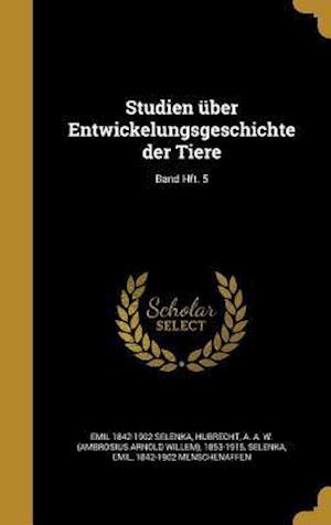 Bog, hardback Studien Uber Entwickelungsgeschichte Der Tiere; Band Hft. 5 af Emil 1842-1902 Selenka