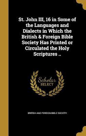 Bog, hardback St. John III, 16 in Some of the Languages and Dialects in Which the British & Foreign Bible Society Has Printed or Circulated the Holy Scriptures ..