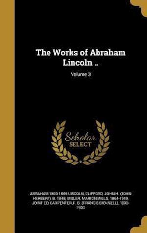 Bog, hardback The Works of Abraham Lincoln ..; Volume 3 af Abraham 1809-1865 Lincoln