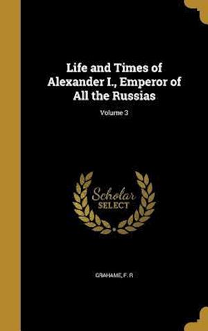 Bog, hardback Life and Times of Alexander I., Emperor of All the Russias; Volume 3
