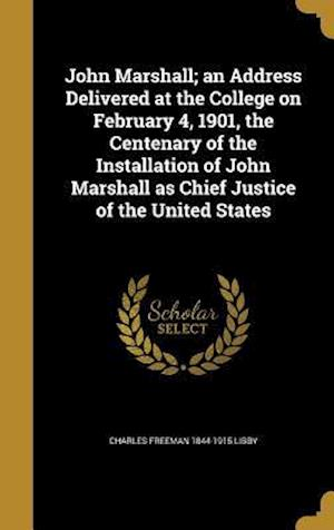 Bog, hardback John Marshall; An Address Delivered at the College on February 4, 1901, the Centenary of the Installation of John Marshall as Chief Justice of the Uni af Charles Freeman 1844-1915 Libby