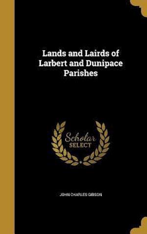 Bog, hardback Lands and Lairds of Larbert and Dunipace Parishes af John Charles Gibson