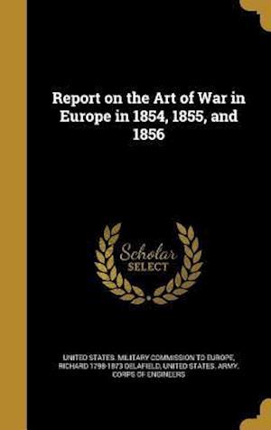 Bog, hardback Report on the Art of War in Europe in 1854, 1855, and 1856 af Richard 1798-1873 Delafield
