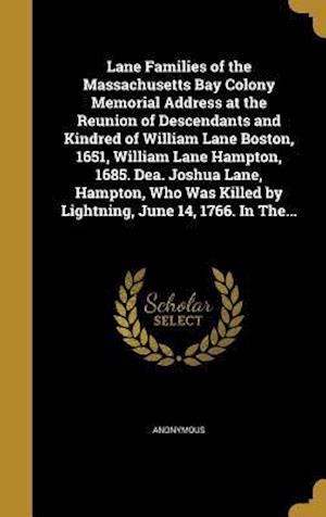 Bog, hardback Lane Families of the Massachusetts Bay Colony Memorial Address at the Reunion of Descendants and Kindred of William Lane Boston, 1651, William Lane Ha