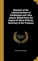 Memoirs of the Administrations of Washington and John Adams; Edited from the Papers of Oliver Wolcott, Secretary of the Treasury af George 1815-1873 Gibbs