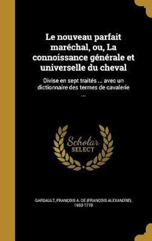 Bog, hardback Le  Nouveau Parfait Marechal, Ou, La Connoissance Generale Et Universelle Du Cheval