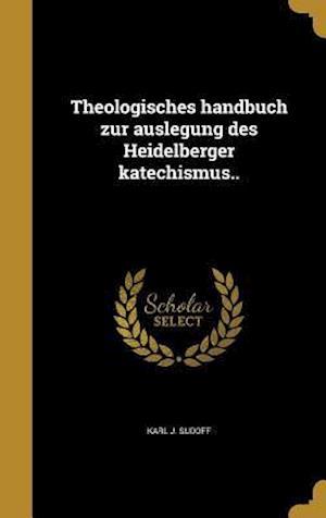 Bog, hardback Theologisches Handbuch Zur Auslegung Des Heidelberger Katechismus.. af Karl J. Sudoff
