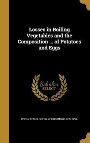Bog, hardback Losses in Boiling Vegetables and the Composition ... of Potatoes and Eggs