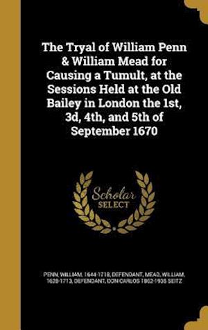Bog, hardback The Tryal of William Penn & William Mead for Causing a Tumult, at the Sessions Held at the Old Bailey in London the 1st, 3D, 4th, and 5th of September af Don Carlos 1862-1935 Seitz