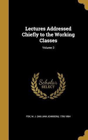 Bog, hardback Lectures Addressed Chiefly to the Working Classes; Volume 3