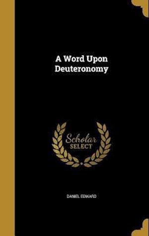 Bog, hardback A Word Upon Deuteronomy af Daniel Edward