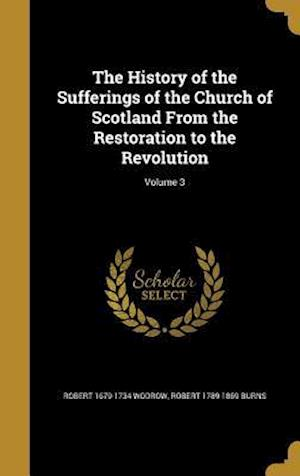 Bog, hardback The History of the Sufferings of the Church of Scotland from the Restoration to the Revolution; Volume 3 af Robert 1789-1869 Burns, Robert 1679-1734 Wodrow