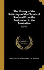 The History of the Sufferings of the Church of Scotland from the Restoration to the Revolution; Volume 3 af Robert 1789-1869 Burns, Robert 1679-1734 Wodrow