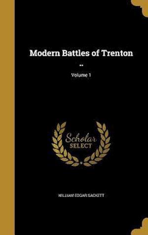 Bog, hardback Modern Battles of Trenton ..; Volume 1 af William Edgar Sackett