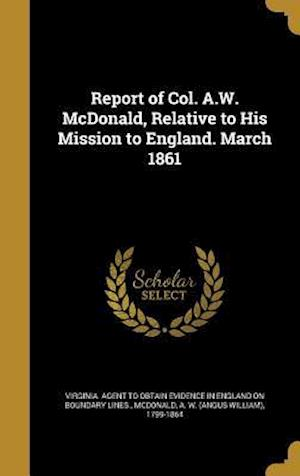 Bog, hardback Report of Col. A.W. McDonald, Relative to His Mission to England. March 1861