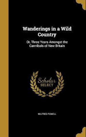 Bog, hardback Wanderings in a Wild Country af Wilfred Powell