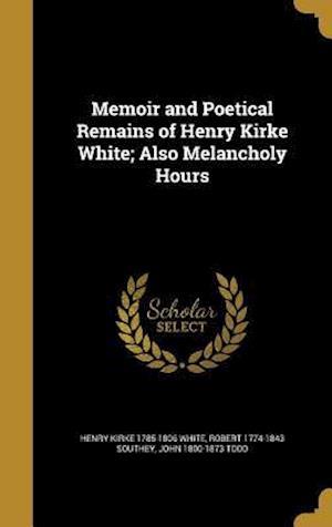 Bog, hardback Memoir and Poetical Remains of Henry Kirke White; Also Melancholy Hours af Henry Kirke 1785-1806 White, John 1800-1873 Todd, Robert 1774-1843 Southey