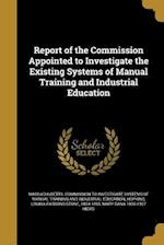 Report of the Commission Appointed to Investigate the Existing Systems of Manual Training and Industrial Education af Mary Dana 1836-1927 Hicks