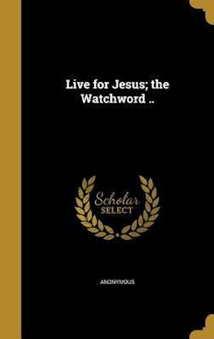 Bog, hardback Live for Jesus; The Watchword ..