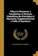 Whys in Pharmacy; A Compilation of Reasons Underlying the Principles of Pharmacy, Supplemented by a Table of Equations af Edsel Alexander 1864- Ruddiman