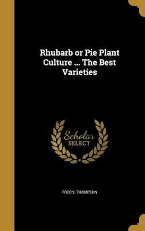 Bog, hardback Rhubarb or Pie Plant Culture ... the Best Varieties af Fred S. Thompson