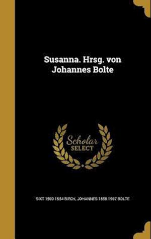 Bog, hardback Susanna. Hrsg. Von Johannes Bolte af Johannes 1858-1937 Bolte, Sixt 1500-1554 Birck