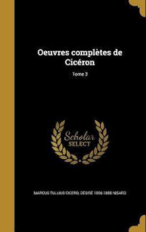 Bog, hardback Oeuvres Completes de Ciceron; Tome 3 af Desire 1806-1888 Nisard, Marcus Tullius Cicero
