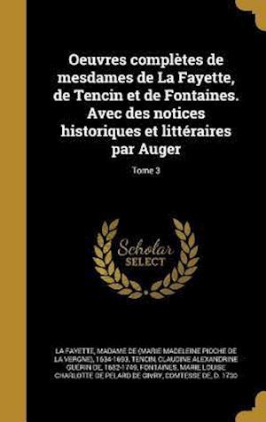 Bog, hardback Oeuvres Completes de Mesdames de La Fayette, de Tencin Et de Fontaines. Avec Des Notices Historiques Et Litteraires Par Auger; Tome 3