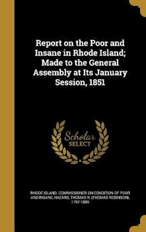 Bog, hardback Report on the Poor and Insane in Rhode Island; Made to the General Assembly at Its January Session, 1851