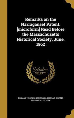 Bog, hardback Remarks on the Narraganset Patent. [Microform] Read Before the Massachusetts Historical Society, June, 1862 af Thomas 1786-1876 Aspinwall