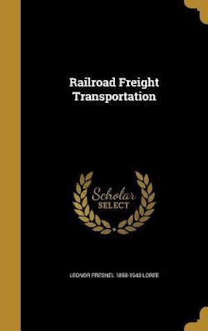 Bog, hardback Railroad Freight Transportation af Leonor Fresnel 1858-1940 Loree