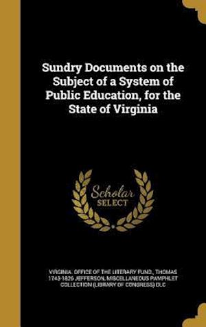 Bog, hardback Sundry Documents on the Subject of a System of Public Education, for the State of Virginia af Thomas 1743-1826 Jefferson