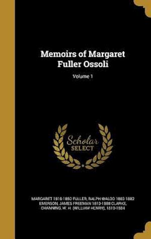 Bog, hardback Memoirs of Margaret Fuller Ossoli; Volume 1 af Ralph Waldo 1803-1882 Emerson, James Freeman 1810-1888 Clarke, Margaret 1810-1850 Fuller