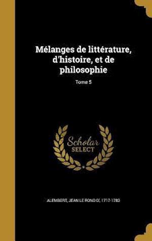 Bog, hardback Melanges de Litterature, D'Histoire, Et de Philosophie; Tome 5