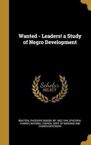 Bog, hardback Wanted - Leaders! a Study of Negro Development