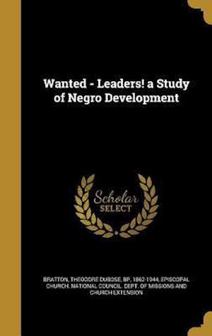 Bog, hardback Wanted - Leaders! a Study of Negro Development