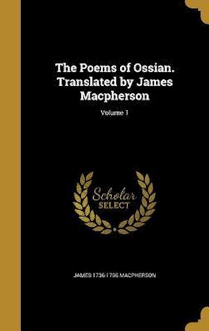 Bog, hardback The Poems of Ossian. Translated by James MacPherson; Volume 1 af James 1736-1796 MacPherson