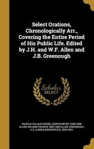 Bog, hardback Select Orations, Chronologically Arr., Covering the Entire Period of His Public Life. Edited by J.H. and W.F. Allen and J.B. Greenough af Marcus Tullius Cicero, Joseph Henry 1820-1898 Allen, William Francis 1830-1889 Allen